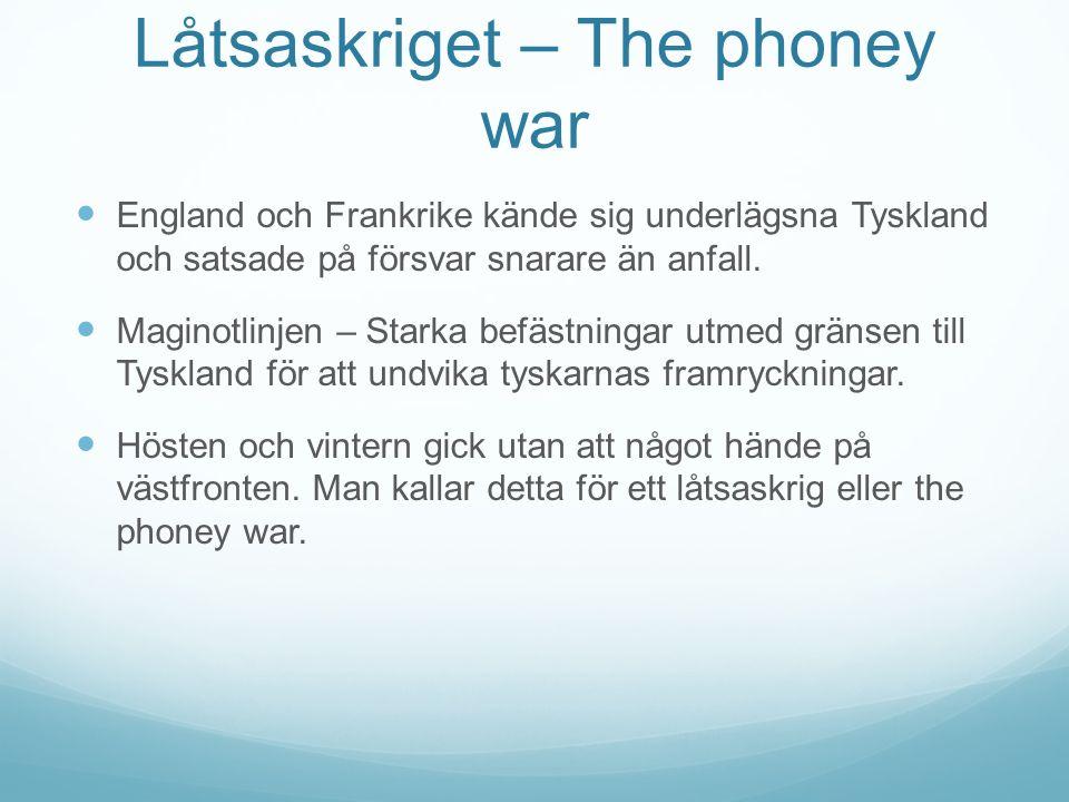 Låtsaskriget – The phoney war England och Frankrike kände sig underlägsna Tyskland och satsade på försvar snarare än anfall.