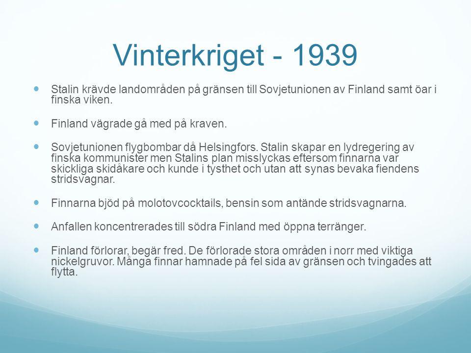 Vinterkriget - 1939 Stalin krävde landområden på gränsen till Sovjetunionen av Finland samt öar i finska viken.