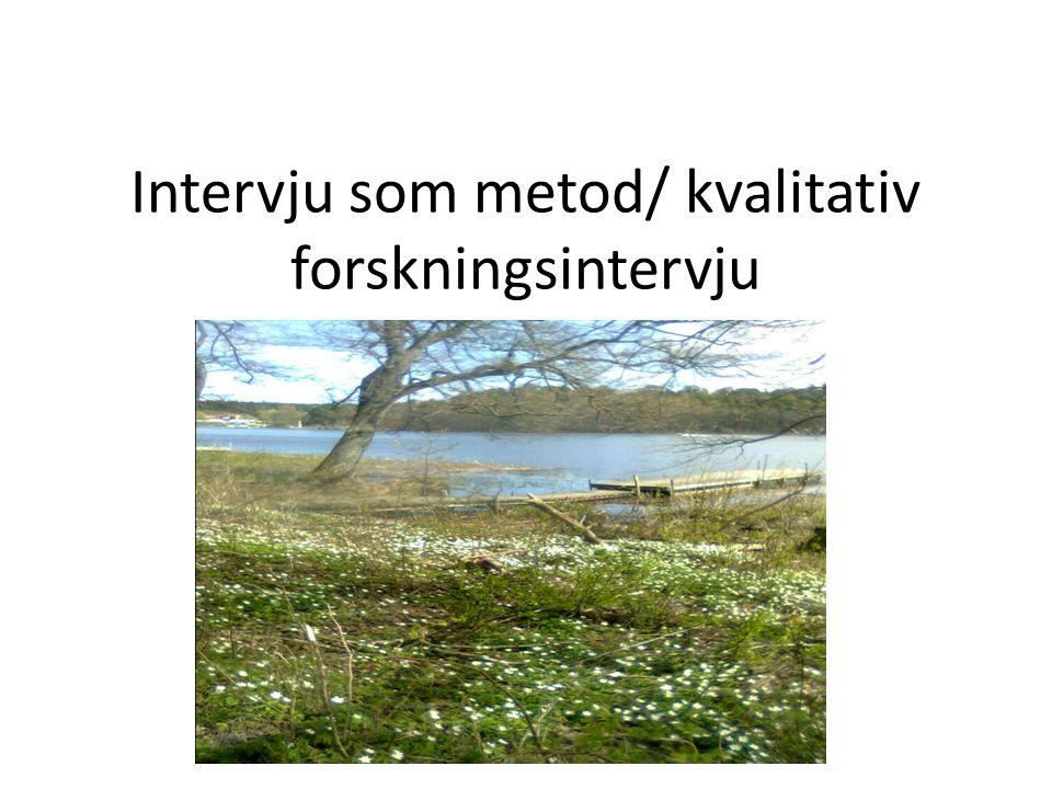 Intervju som metod/ kvalitativ forskningsintervju Kvale, Brinkmann, Repstad m fl