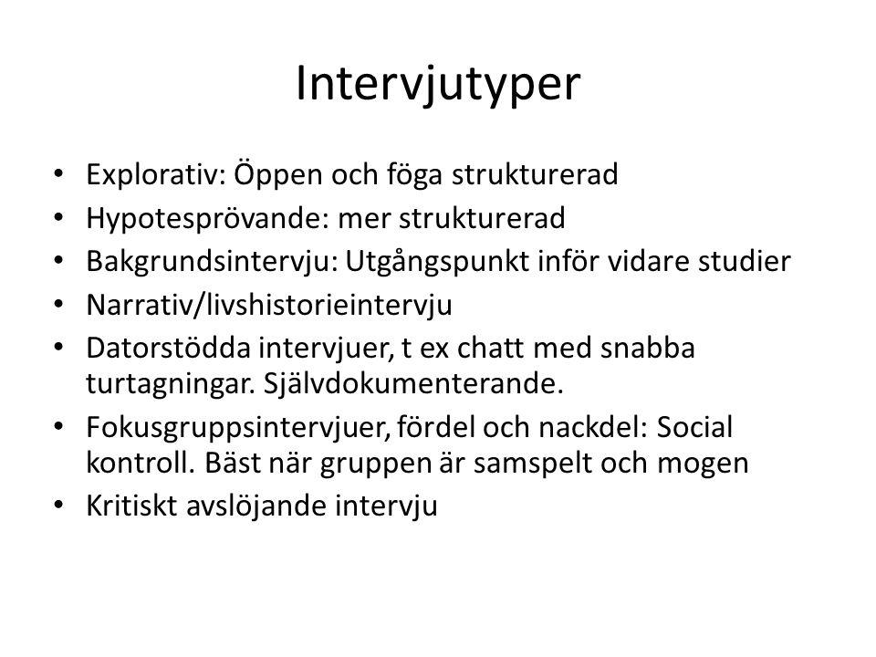 Intervjutyper Explorativ: Öppen och föga strukturerad Hypotesprövande: mer strukturerad Bakgrundsintervju: Utgångspunkt inför vidare studier Narrativ/