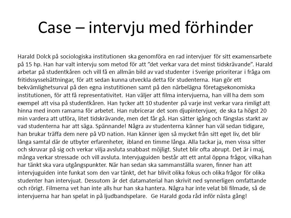 Case – intervju med förhinder Harald Dolck på sociologiska institutionen ska genomföra en rad intervjuer för sitt examensarbete på 15 hp. Han har valt