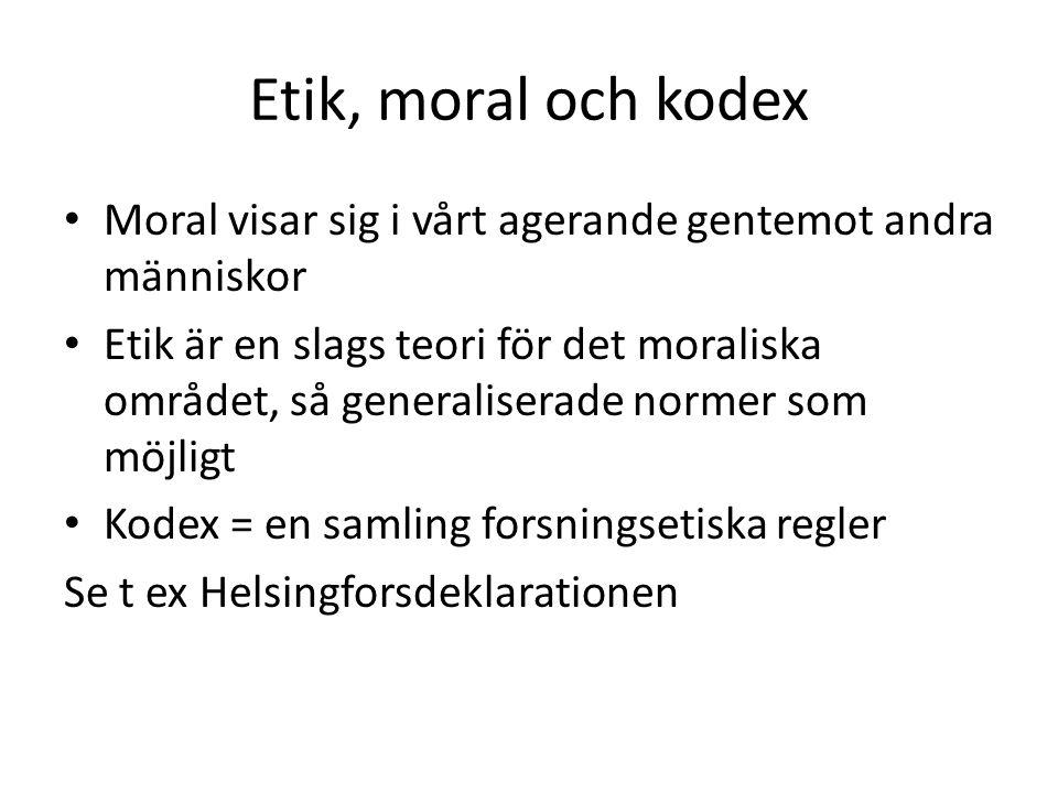 Etik, moral och kodex Moral visar sig i vårt agerande gentemot andra människor Etik är en slags teori för det moraliska området, så generaliserade nor