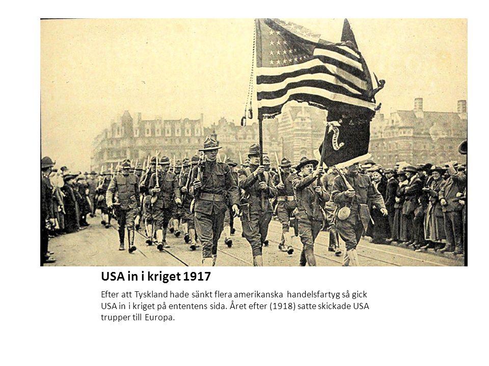 USA in i kriget 1917 Efter att Tyskland hade sänkt flera amerikanska handelsfartyg så gick USA in i kriget på ententens sida.