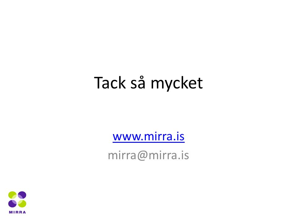 Tack så mycket www.mirra.is mirra@mirra.is