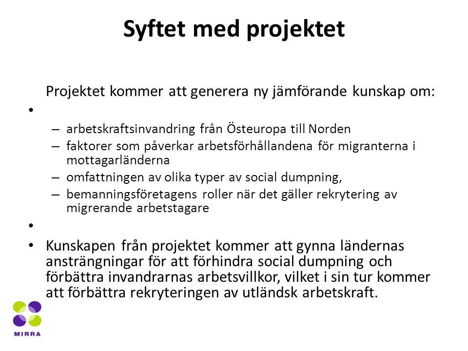 Syftet med projektet Projektet kommer att generera ny jämförande kunskap om: – arbetskraftsinvandring från Östeuropa till Norden – faktorer som påverkar arbetsförhållandena för migranterna i mottagarländerna – omfattningen av olika typer av social dumpning, – bemanningsföretagens roller när det gäller rekrytering av migrerande arbetstagare Kunskapen från projektet kommer att gynna ländernas ansträngningar för att förhindra social dumpning och förbättra invandrarnas arbetsvillkor, vilket i sin tur kommer att förbättra rekryteringen av utländsk arbetskraft.
