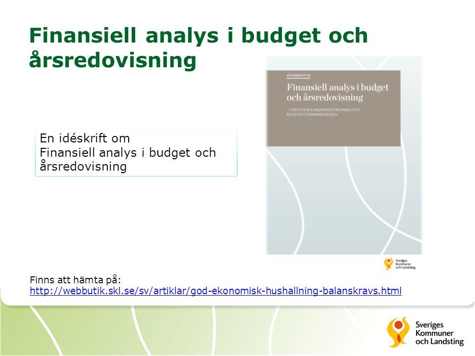 Finansiell analys i budget och årsredovisning Finns att hämta på: http://webbutik.skl.se/sv/artiklar/god-ekonomisk-hushallning-balanskravs.html En idéskrift om Finansiell analys i budget och årsredovisning