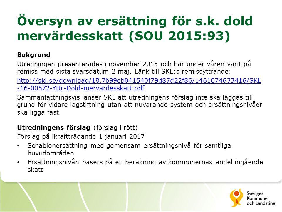 Översyn av ersättning för s.k. dold mervärdesskatt (SOU 2015:93) Bakgrund Utredningen presenterades i november 2015 och har under våren varit på remis