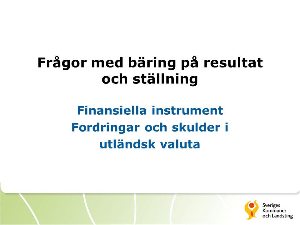Frågor med bäring på resultat och ställning Finansiella instrument Fordringar och skulder i utländsk valuta