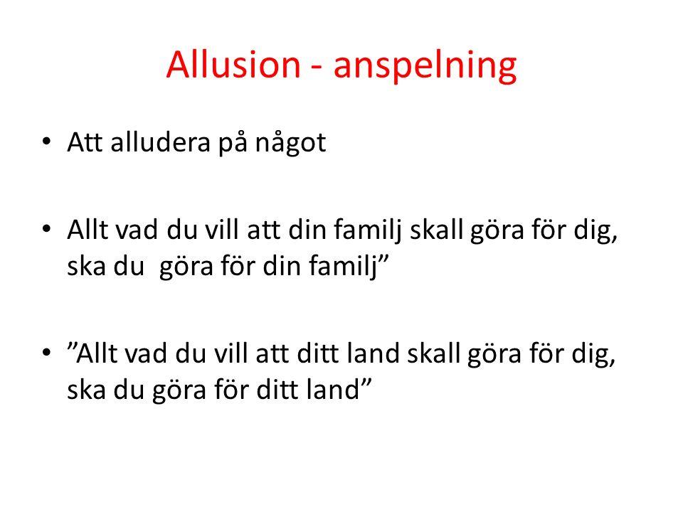"""Allusion - anspelning Att alludera på något Allt vad du vill att din familj skall göra för dig, ska du göra för din familj"""" """"Allt vad du vill att ditt"""