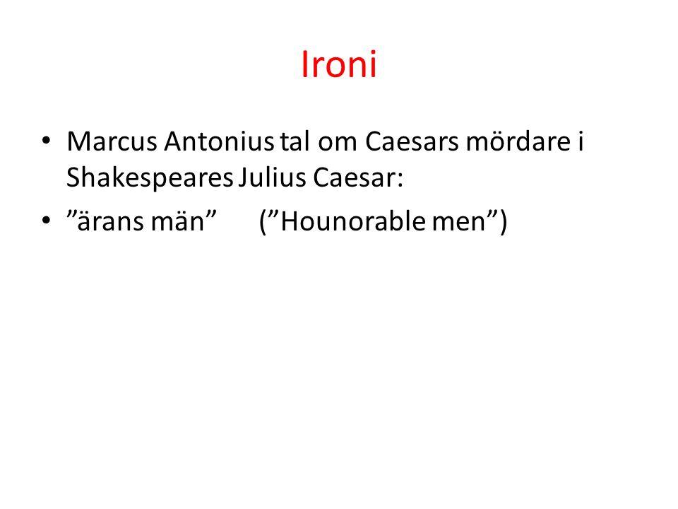 "Ironi Marcus Antonius tal om Caesars mördare i Shakespeares Julius Caesar: ""ärans män"" (""Hounorable men"")"