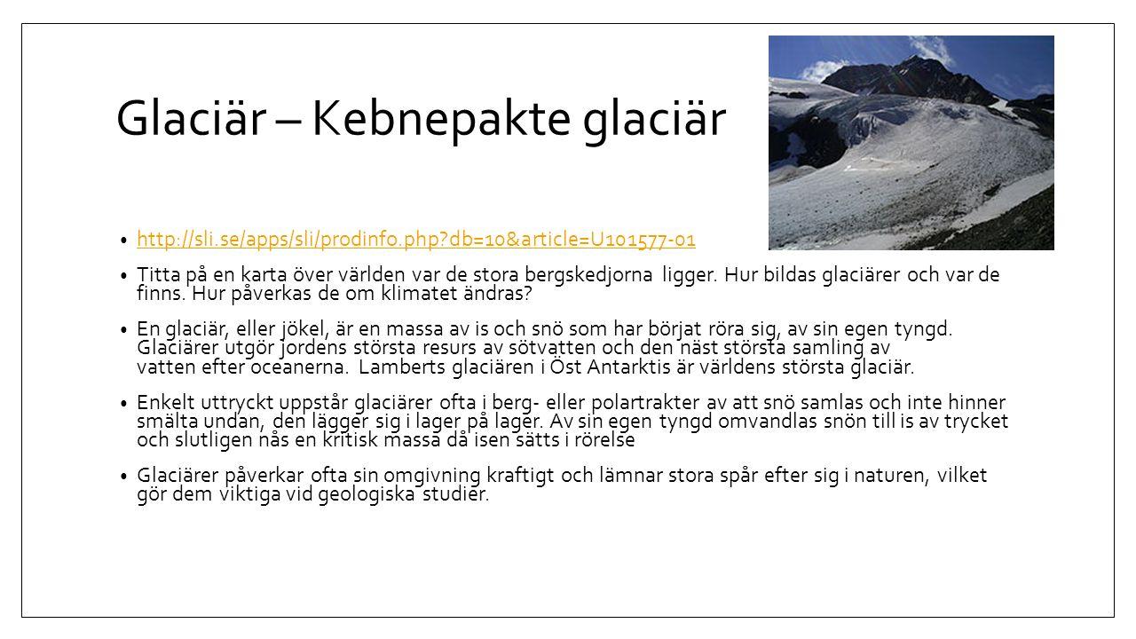 Glaciär – Kebnepakte glaciär http://sli.se/apps/sli/prodinfo.php?db=10&article=U101577-01 Titta på en karta över världen var de stora bergskedjorna li