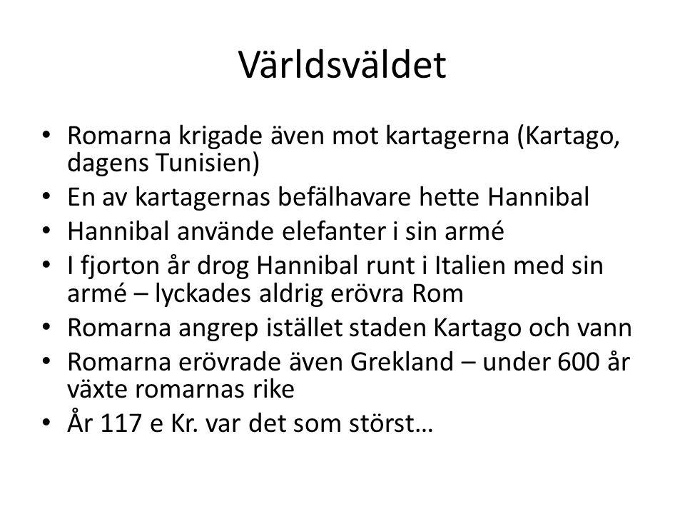 Världsväldet Romarna krigade även mot kartagerna (Kartago, dagens Tunisien) En av kartagernas befälhavare hette Hannibal Hannibal använde elefanter i