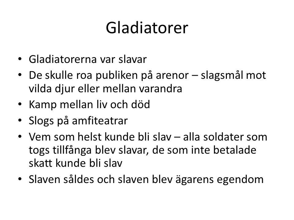 Gladiatorer Gladiatorerna var slavar De skulle roa publiken på arenor – slagsmål mot vilda djur eller mellan varandra Kamp mellan liv och död Slogs på