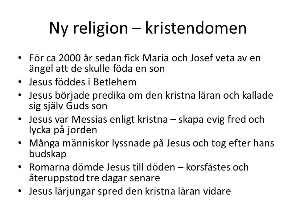 Ny religion – kristendomen För ca 2000 år sedan fick Maria och Josef veta av en ängel att de skulle föda en son Jesus föddes i Betlehem Jesus började