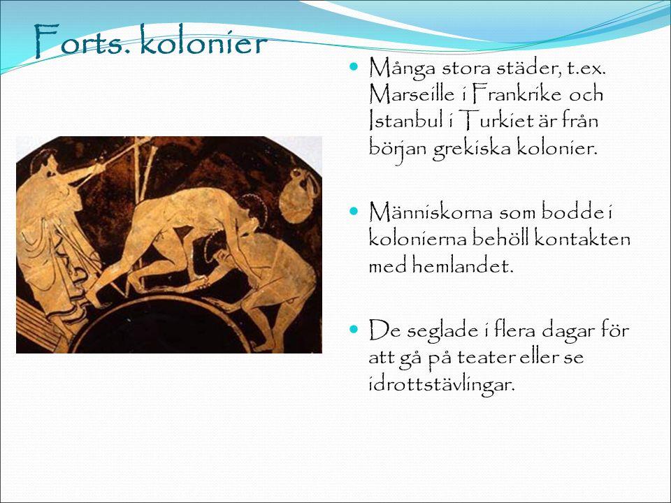 Forts. kolonier Många stora städer, t.ex. Marseille i Frankrike och Istanbul i Turkiet är från början grekiska kolonier. Människorna som bodde i kolon