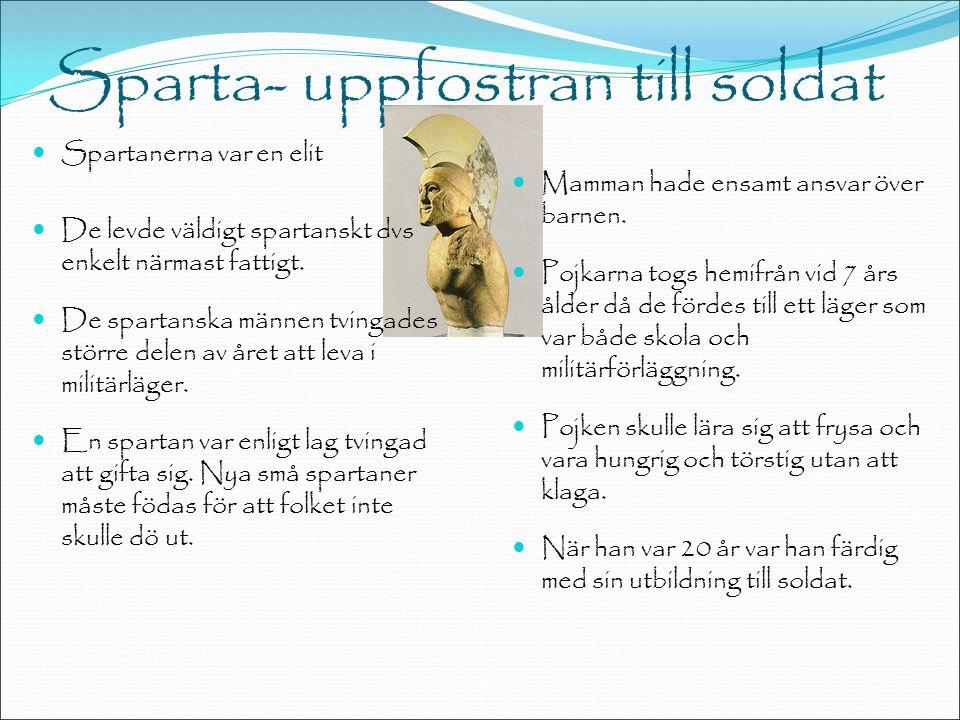 Sparta- uppfostran till soldat Spartanerna var en elit De levde väldigt spartanskt dvs enkelt närmast fattigt.