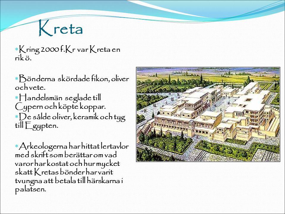 Kreta  Kring 2000 f.Kr var Kreta en rik ö.  Bönderna skördade fikon, oliver och vete.