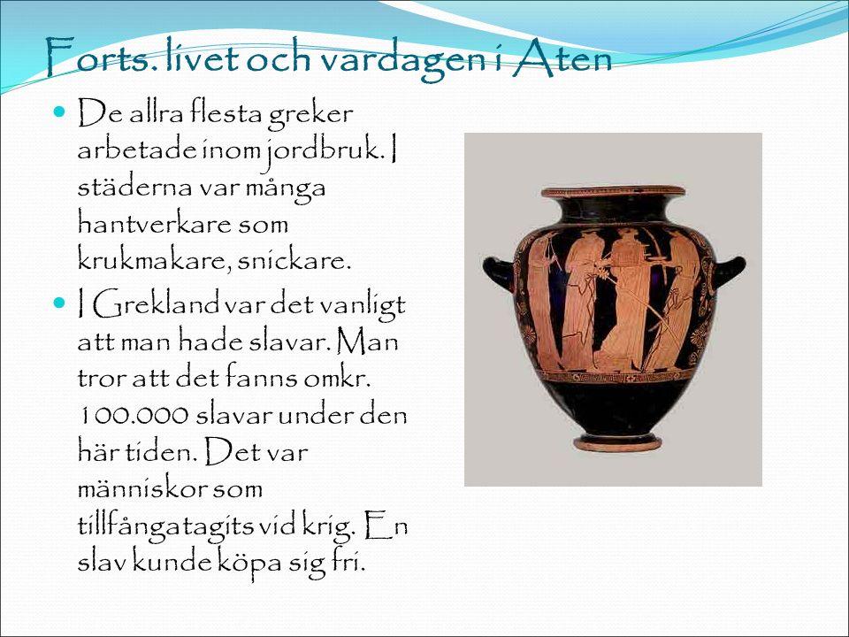 Forts. livet och vardagen i Aten De allra flesta greker arbetade inom jordbruk.