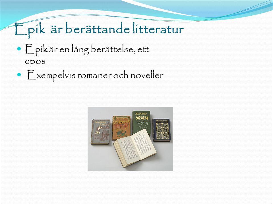 Epik är berättande litteratur Epik är en lång berättelse, ett epos Exempelvis romaner och noveller