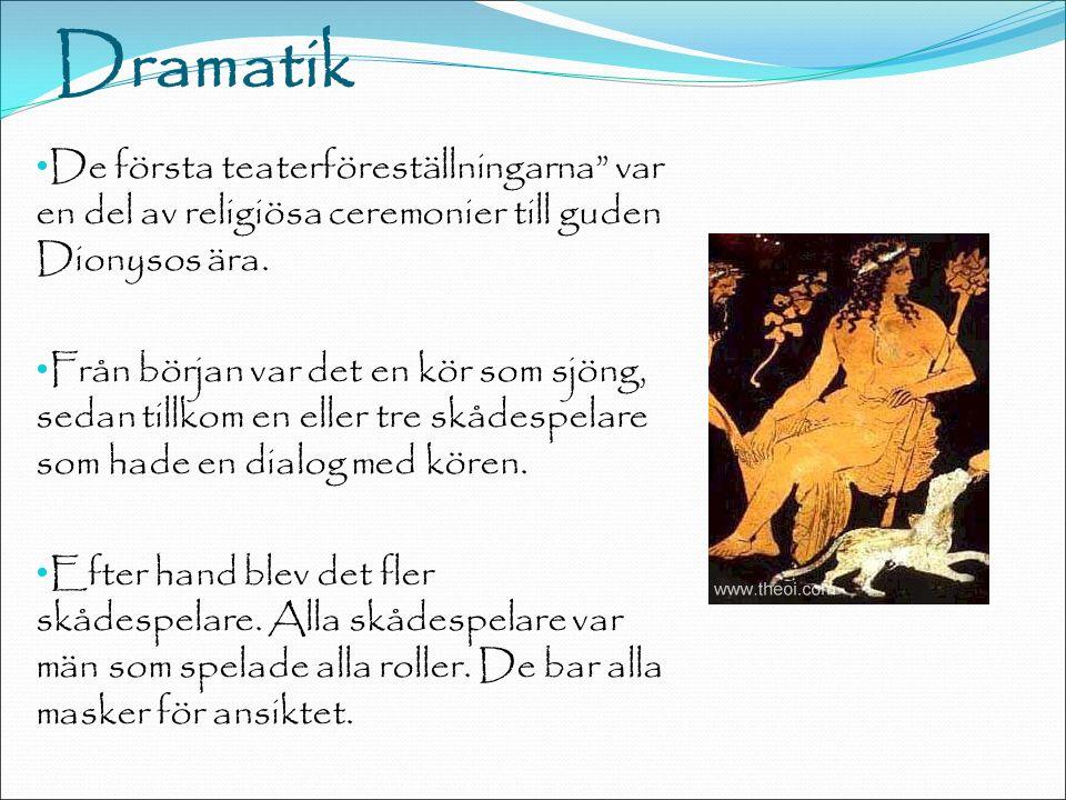 Dramatik De första teaterföreställningarna var en del av religiösa ceremonier till guden Dionysos ära.