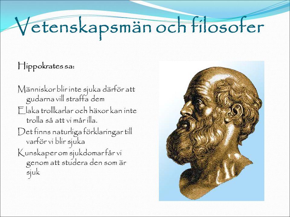 Vetenskapsmän och filosofer Hippokrates sa: Människor blir inte sjuka därför att gudarna vill straffa dem Elaka trollkarlar och häxor kan inte trolla så att vi mår illa.