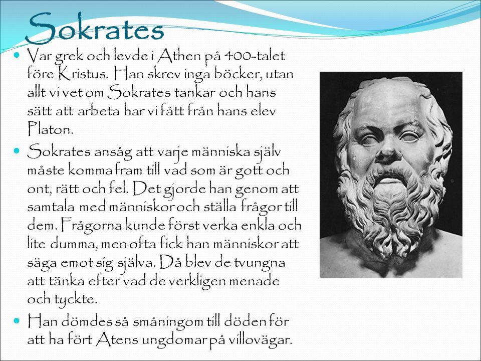 Sokrates Var grek och levde i Athen på 400-talet före Kristus.