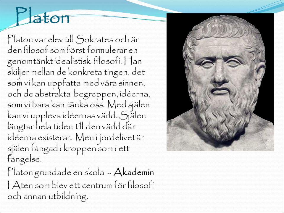 Platon Platon var elev till Sokrates och är den filosof som först formulerar en genomtänkt idealistisk filosofi.