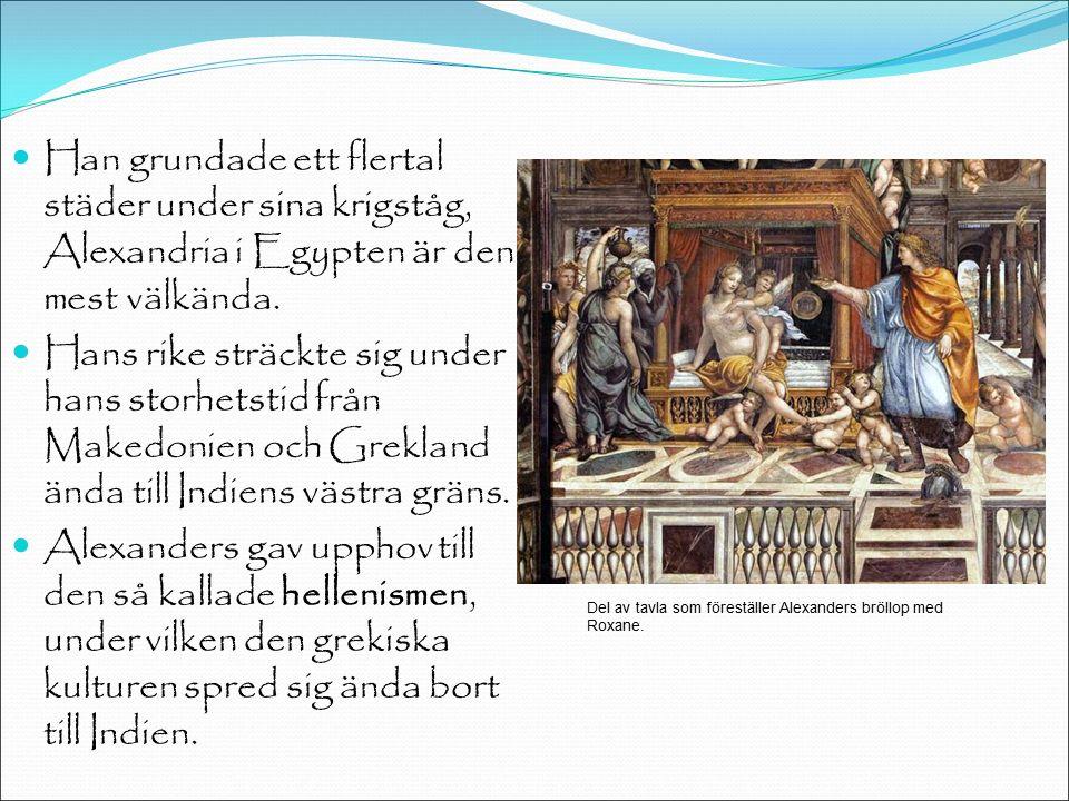 Han grundade ett flertal städer under sina krigståg, Alexandria i Egypten är den mest välkända.