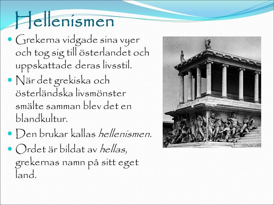 Hellenismen Grekerna vidgade sina vyer och tog sig till österlandet och uppskattade deras livsstil.