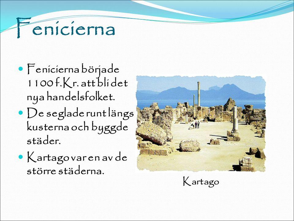 Fenicierna Fenicierna började 1100 f.Kr. att bli det nya handelsfolket.