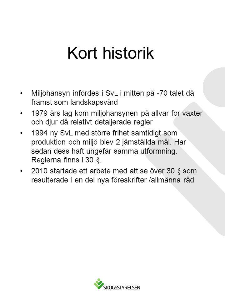 Kort historik Miljöhänsyn infördes i SvL i mitten på -70 talet då främst som landskapsvård 1979 års lag kom miljöhänsynen på allvar för växter och djur då relativt detaljerade regler 1994 ny SvL med större frihet samtidigt som produktion och miljö blev 2 jämställda mål.