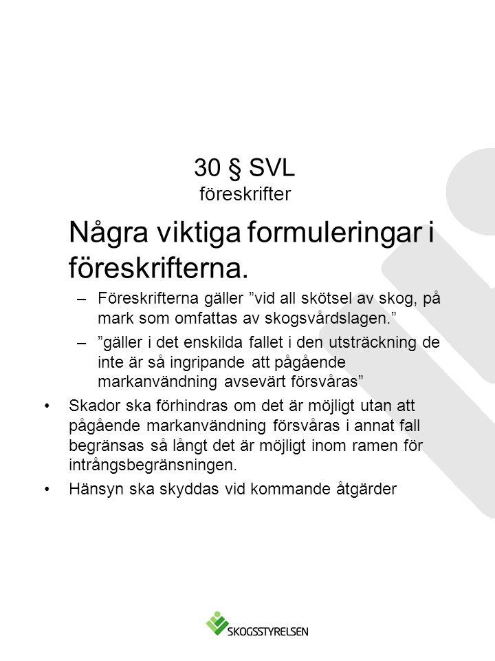 """30 § SVL föreskrifter Några viktiga formuleringar i föreskrifterna. –Föreskrifterna gäller """"vid all skötsel av skog, på mark som omfattas av skogsvård"""