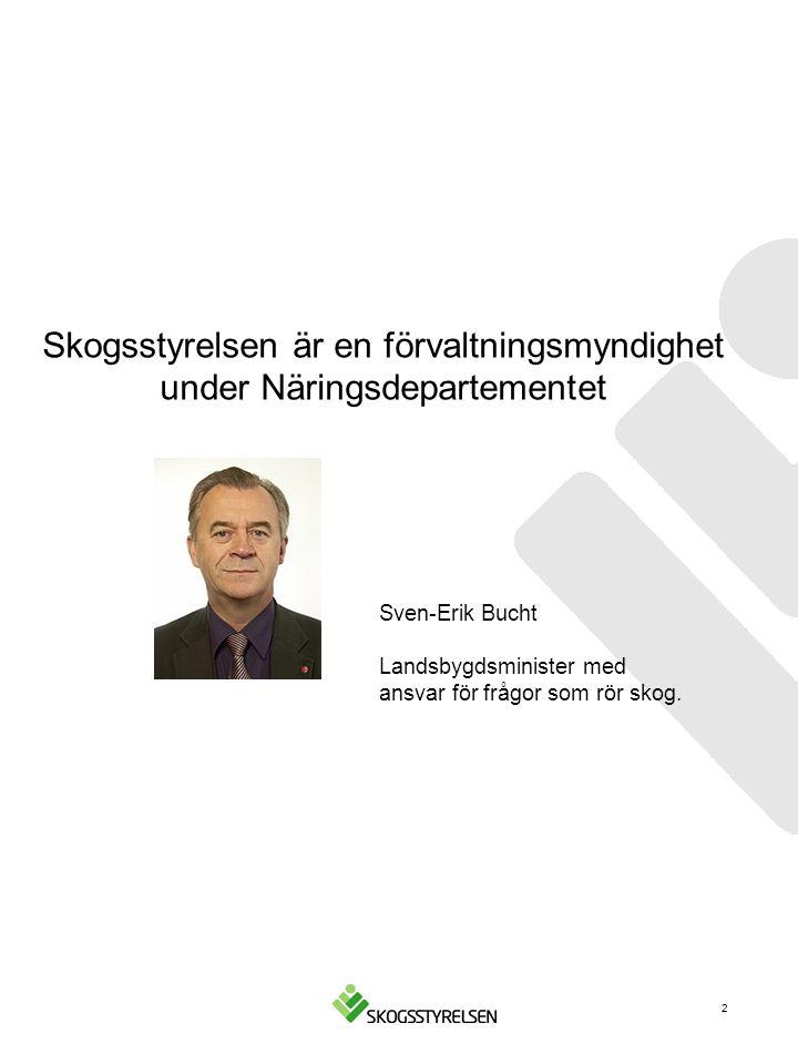 Skogsstyrelsen är en förvaltningsmyndighet under Näringsdepartementet Sven-Erik Bucht Landsbygdsminister med ansvar för frågor som rör skog.