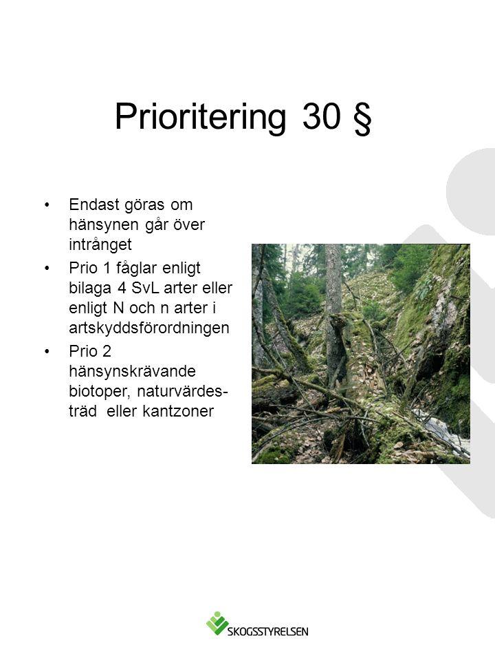 Prioritering 30 § Endast göras om hänsynen går över intrånget Prio 1 fåglar enligt bilaga 4 SvL arter eller enligt N och n arter i artskyddsförordningen Prio 2 hänsynskrävande biotoper, naturvärdes- träd eller kantzoner