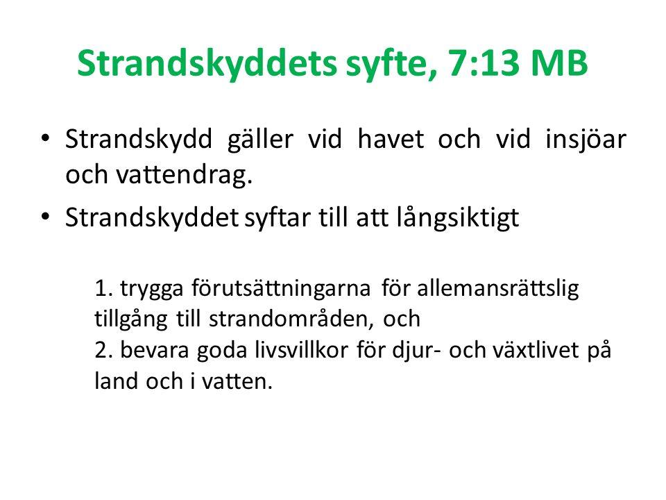Strandskyddets syfte, 7:13 MB Strandskydd gäller vid havet och vid insjöar och vattendrag.