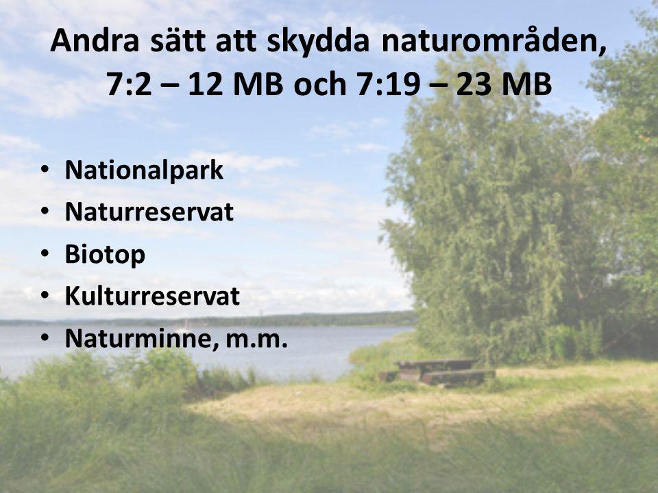 Andra sätt att skydda naturområden, 7:2 – 12 MB och 7:19 – 23 MB Nationalpark Naturreservat Biotop Kulturreservat Naturminne, m.m.