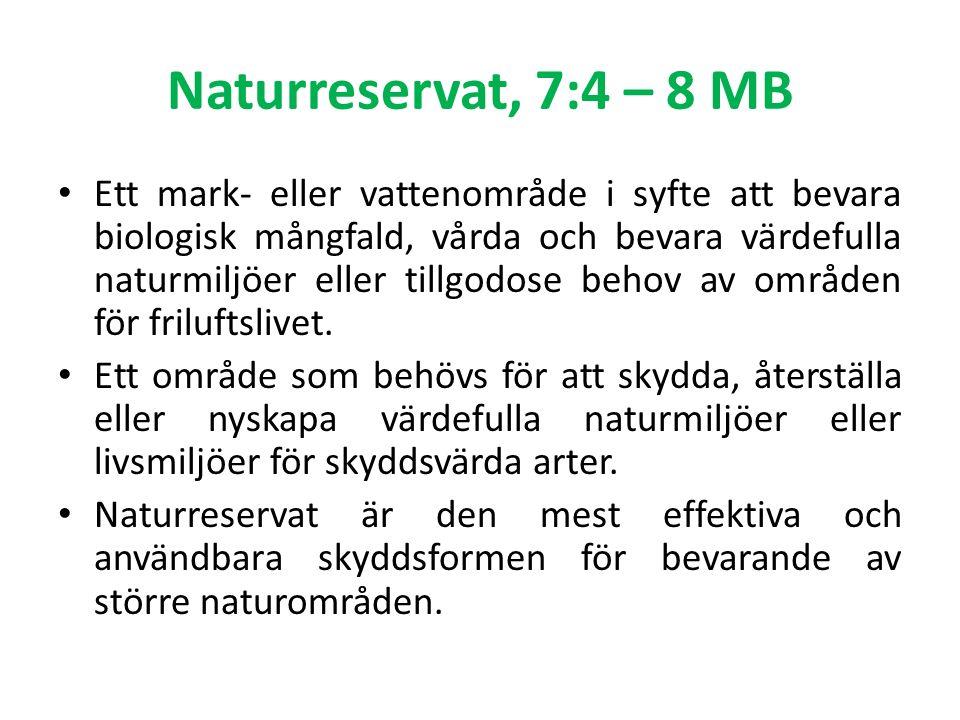 Naturreservat, 7:4 – 8 MB Ett mark- eller vattenområde i syfte att bevara biologisk mångfald, vårda och bevara värdefulla naturmiljöer eller tillgodose behov av områden för friluftslivet.