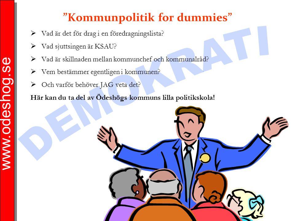 """www.odeshog.se """"Kommunpolitik for dummies""""  Vad är det för drag i en föredragningslista?  Vad sjuttsingen är KSAU?  Vad är skillnaden mellan kommun"""
