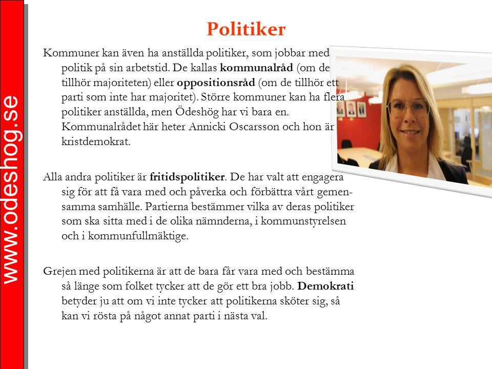 www.odeshog.se Politiker Kommuner kan även ha anställda politiker, som jobbar med politik på sin arbetstid. De kallas kommunalråd (om de tillhör major