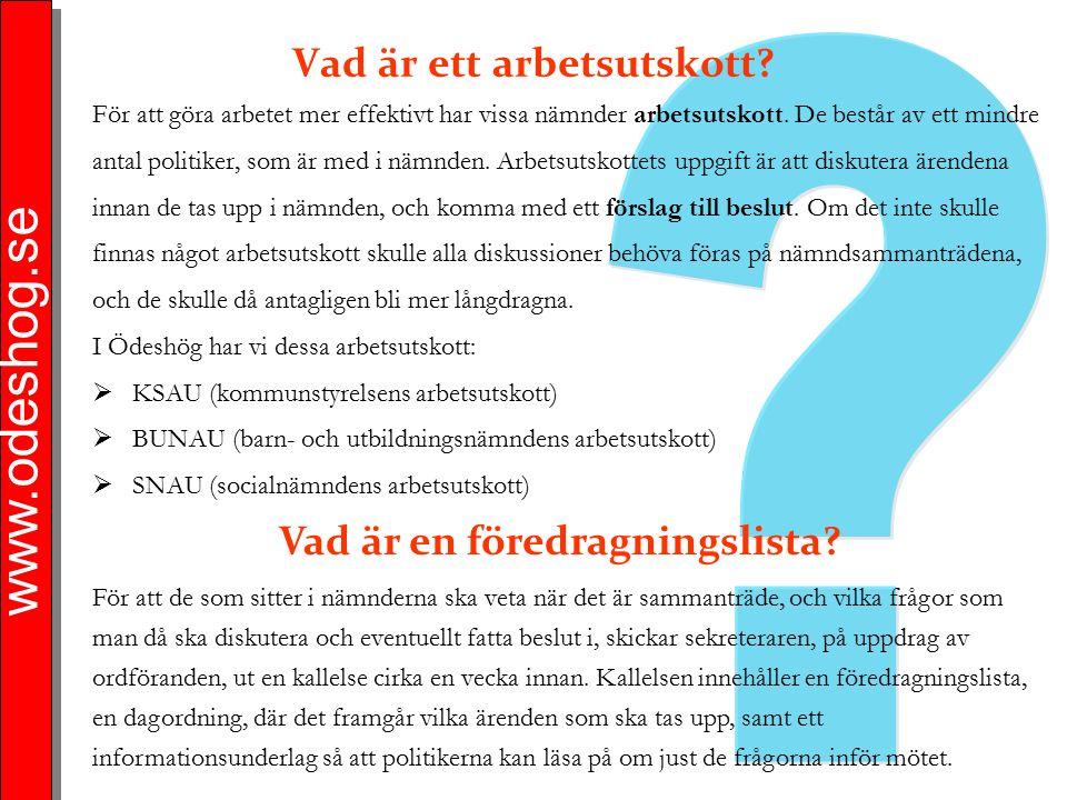 www.odeshog.se Vad är ett arbetsutskott? Vad är en föredragningslista? För att de som sitter i nämnderna ska veta när det är sammanträde, och vilka fr