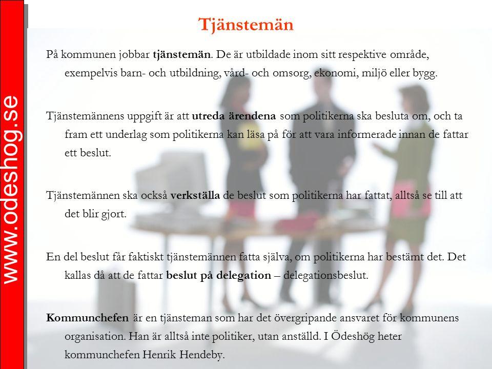 www.odeshog.se Tjänstemän På kommunen jobbar tjänstemän. De är utbildade inom sitt respektive område, exempelvis barn- och utbildning, vård- och omsor