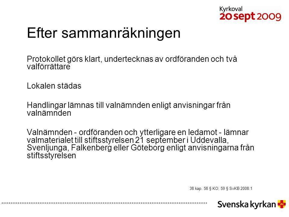 Efter sammanräkningen Protokollet görs klart, undertecknas av ordföranden och två valförrättare Lokalen städas Handlingar lämnas till valnämnden enligt anvisningar från valnämnden Valnämnden - ordföranden och ytterligare en ledamot - lämnar valmaterialet till stiftsstyrelsen 21 september i Uddevalla, Svenljunga, Falkenberg eller Göteborg enligt anvisningarna från stiftsstyrelsen 38 kap.