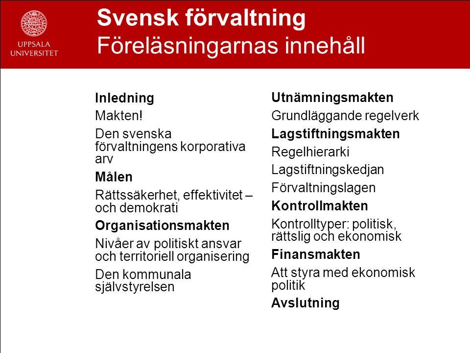 Svensk förvaltning Föreläsningarnas innehåll Inledning Makten! Den svenska förvaltningens korporativa arv Målen Rättssäkerhet, effektivitet – och demo