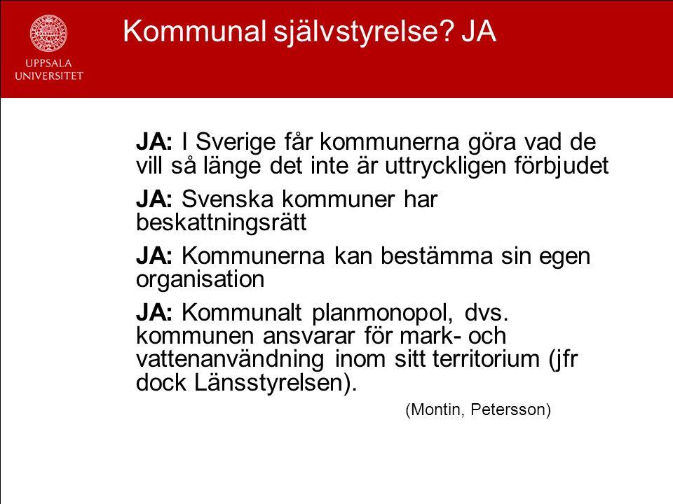 Kommunal självstyrelse? JA JA: I Sverige får kommunerna göra vad de vill så länge det inte är uttryckligen förbjudet JA: Svenska kommuner har beskattn