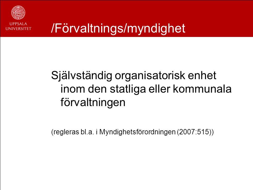 /Förvaltnings/myndighet Självständig organisatorisk enhet inom den statliga eller kommunala förvaltningen (regleras bl.a. i Myndighetsförordningen (20
