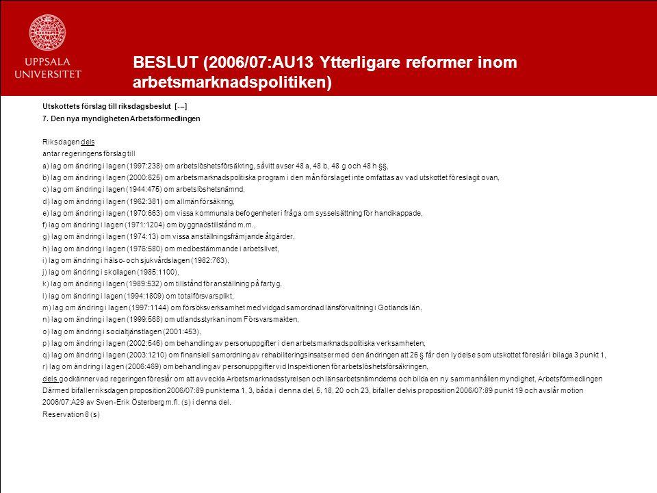 BESLUT (2006/07:AU13 Ytterligare reformer inom arbetsmarknadspolitiken) Utskottets förslag till riksdagsbeslut [---] 7. Den nya myndigheten Arbetsförm