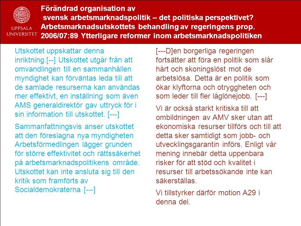Förändrad organisation av svensk arbetsmarknadspolitik – det politiska perspektivet? Arbetsmarknadsutskottets behandling av regeringens prop. 2006/07: