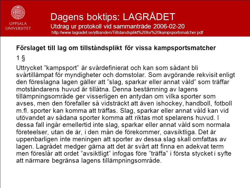 Dagens boktips: LAGRÅDET Utdrag ur protokoll vid sammanträde 2006-02-20 http://www.lagradet.se/yttranden/Tillstandsplikt%20for%20kampsportsmatcher.pdf