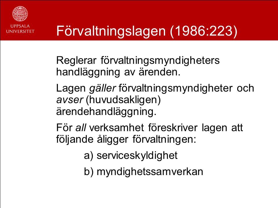 Förvaltningslagen (1986:223) Reglerar förvaltningsmyndigheters handläggning av ärenden. Lagen gäller förvaltningsmyndigheter och avser (huvudsakligen)