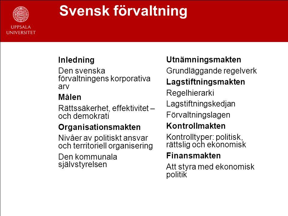 Svensk förvaltning Inledning Den svenska förvaltningens korporativa arv Målen Rättssäkerhet, effektivitet – och demokrati Organisationsmakten Nivåer a